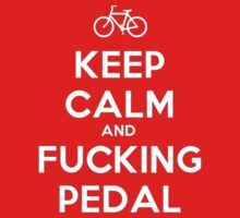 Keep Calm and F_ing Pedal by mile24