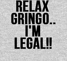 RELAX GRINGO...I'M LEGAL!! Unisex T-Shirt