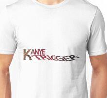 Kanye Trigger Unisex T-Shirt