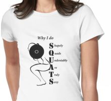 Why I Do Squats  (black graphic) Womens Fitted T-Shirt