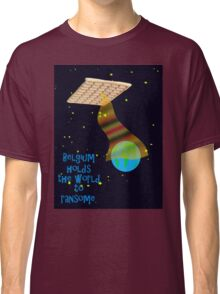 Belgian spaceship holding the world to ransome.  Classic T-Shirt