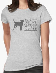 An outfit just isn't complete without dog hair Womens Fitted T-Shirt