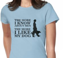 The more i know about men, the more i like my dog Womens Fitted T-Shirt