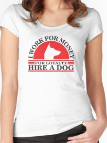 I work for money, for loyalty hire a DOG Women's Fitted Scoop T-Shirt