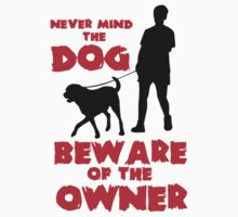 Never mind the dog, beware of the owner! T-Shirt