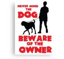 Never mind the dog, beware of the owner! Canvas Print