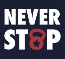 Never Stop - Inspirational Saying For Workout Kids Tee
