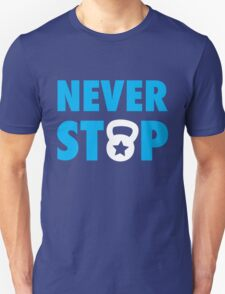 Never Stop - Inspirational Saying For Workout T-Shirt