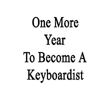 One More Year To Become A Keyboardist  Photographic Print