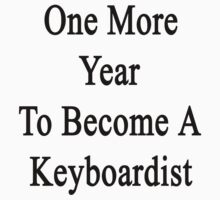 One More Year To Become A Keyboardist  by supernova23