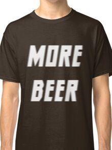 more beer Classic T-Shirt