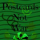 Make Postcards Not War by tropicalsamuelv