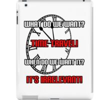 What Do We Want? Time Travel! iPad Case/Skin