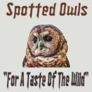 "Spotted Owls ""A Taste of The Wild"" by KpncoolDesigns"