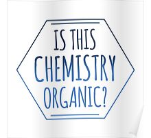 Hey Is This Chemistry Organic? Poster