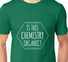 Hey Is This Chemistry Organic? Unisex T-Shirt