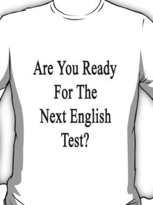 Are You Ready For The Next English Test?  T-Shirt