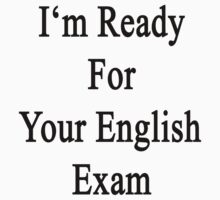 I'm Ready For Your English Exam  by supernova23