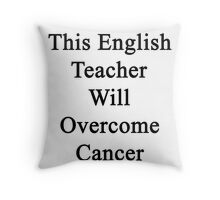 This English Teacher Will Overcome Cancer  Throw Pillow