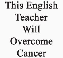 This English Teacher Will Overcome Cancer  by supernova23