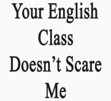 Your English Class Doesn't Scare Me  by supernova23