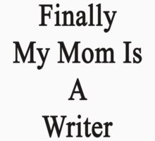 Finally My Mom Is A Writer  by supernova23