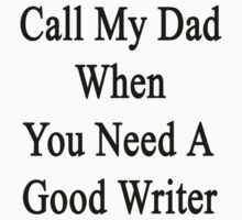 Call My Dad When You Need A Good Writer  by supernova23
