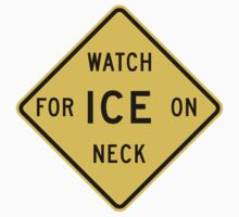 Watch For Ice On Neck by FreshThreadShop