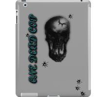 One Dead Cop W/ Bullet Holes iPad Case/Skin