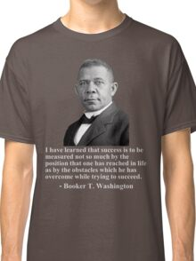 Booker T. Washington- Success Classic T-Shirt