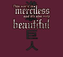 Merciless and Beautiful Unisex T-Shirt