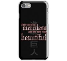 Merciless and Beautiful iPhone Case/Skin