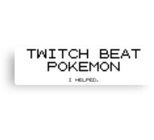 Twitch Beat Pokemon I Helped Canvas Print