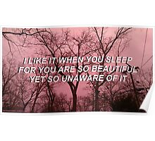 I like it when you sleep for you are so beautiful yet so unaware of it - THE 1975 Poster