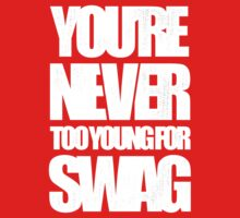 You're Never Too Young for Swag Kids Tee