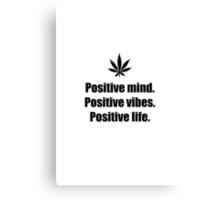 Positive mind, positive vibes, positive life Canvas Print