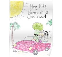 Broccoli is cool now! Poster