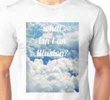 what isn't an illusion? philosophical question  Unisex T-Shirt