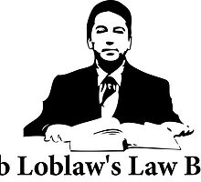 Arrested Development - Bob Loblaw's Law Blog by wallyhawk