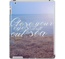 Close Your Eyes & Drift Out to Sea iPad Case/Skin