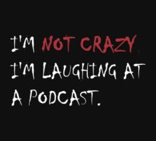 I'm not crazy, I'm laughing at a podcast T-Shirt
