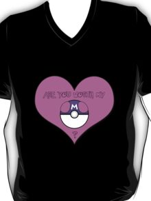 Are you Worth my Masterball? T-Shirt
