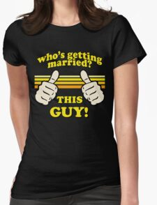 This Guy Is Getting Married! Womens Fitted T-Shirt