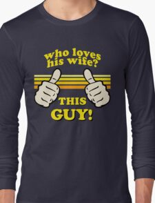 This Guy Loves His Wife! Long Sleeve T-Shirt
