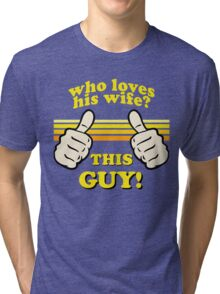 This Guy Loves His Wife! Tri-blend T-Shirt