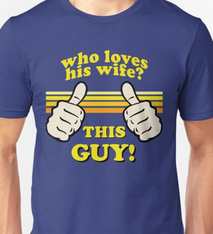 This Guy Loves His Wife! Unisex T-Shirt