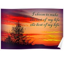 I choose to make the rest of my life the best of my life Poster