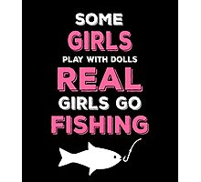 SOME GIRLS PLAY WITH DOLLS REAL GIRLS GO FISHING Photographic Print
