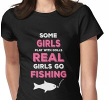 SOME GIRLS PLAY WITH DOLLS REAL GIRLS GO FISHING Womens Fitted T-Shirt