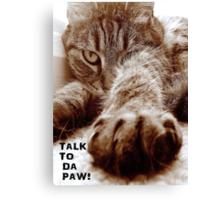 Talk to da Paw!! Canvas Print